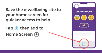 Save the e-wellbeing site to your home screen to get help quickly